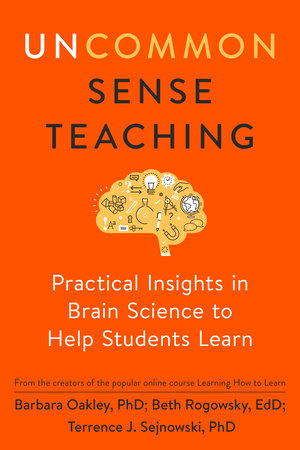 Uncommon Sense Teaching by Barbara Oakley, PhD, Beth Rogowsky EdD and Terrence J. Sejnowski
