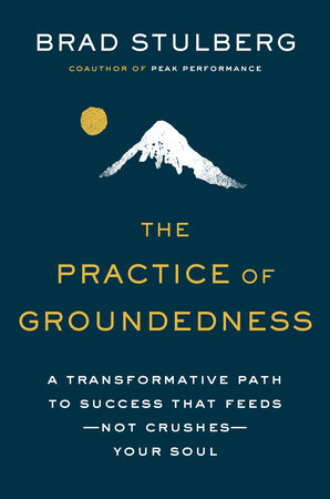 The Practice of Groundedness by Brad Stulberg