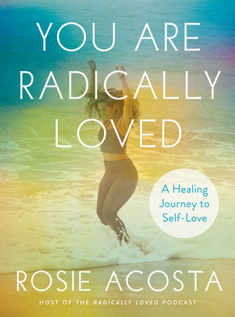 You Are Radically Loved by Rosie Acosta