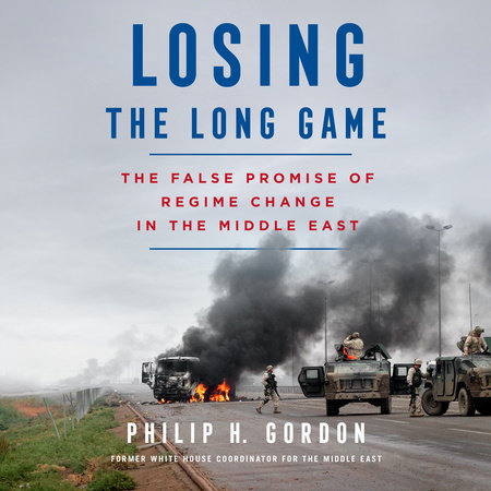 Losing the Long Game by Philip H. Gordon