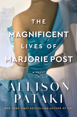 The Magnificent Lives of Marjorie Post by Allison Pataki