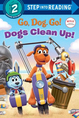 Dogs Clean Up! (Netflix: Go, Dog. Go!) by Random House