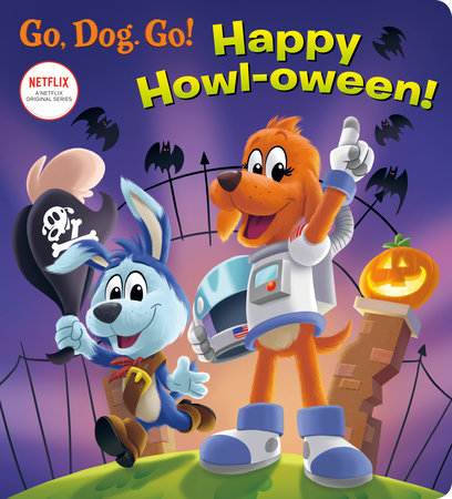 Happy Howl-oween! (Netflix: Go, Dog. Go!) by Elle Stephens