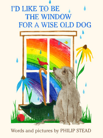 I'd Like to Be the Window for a Wise Old Dog by Philip C. Stead
