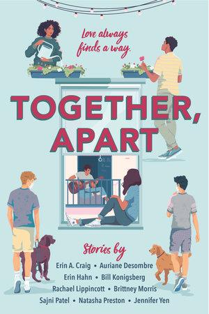 Together, Apart by Erin A. Craig, Auriane Desombre, Erin Hahn, Bill Konigsberg, Rachael Lippincott, Brittney Morris, Sajni Patel, Natasha Preston and Jennifer Yen