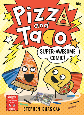 Pizza and Taco: Super-Awesome Comic! by Stephen Shaskan