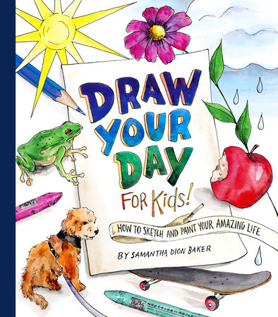 Draw Your Day for Kids! by Samantha Dion Baker