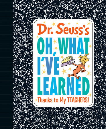 Dr. Seuss's Oh, What I've Learned: Thanks to My TEACHERS! by Dr. Seuss