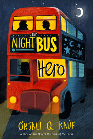 The Night Bus Hero by Onjali Q. Raúf