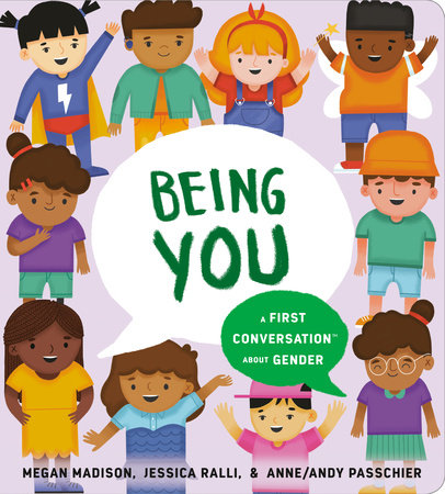 Being You: A First Conversation About Gender by Megan Madison and Jessica Ralli
