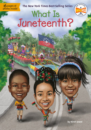 What Is Juneteenth? by Kirsti Jewel and Who HQ