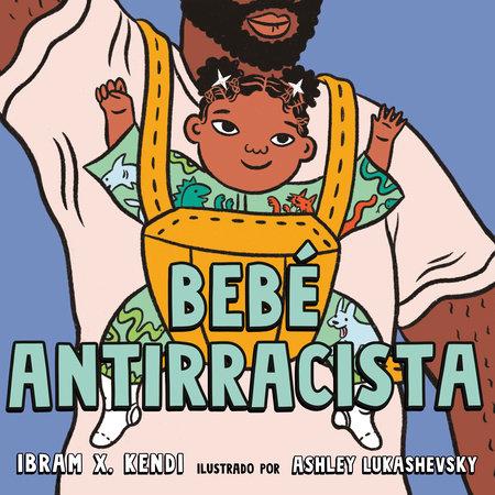 Bebé Antirracista by Ibram X. Kendi