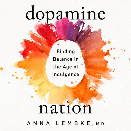 Dopamine Nation by Dr. Anna Lembke