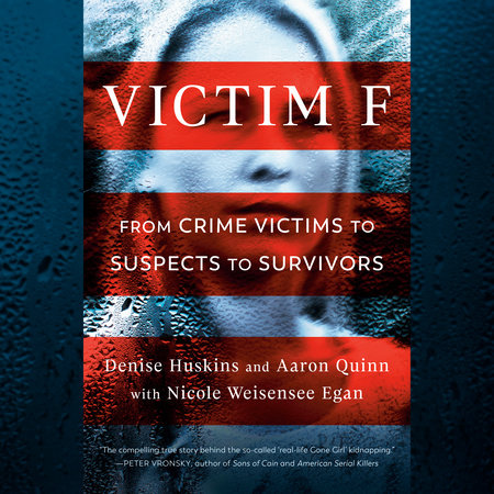 Victim F by Denise Huskins, Aaron Quinn and Nicole Weisensee Egan