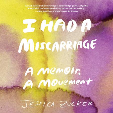 I Had a Miscarriage by Jessica Zucker