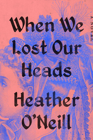 When We Lost Our Heads by Heather O'Neill