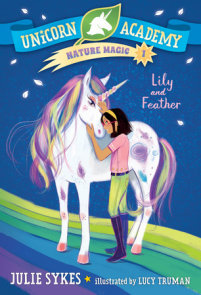 Unicorn Academy Nature Magic #1: Lily and Feather