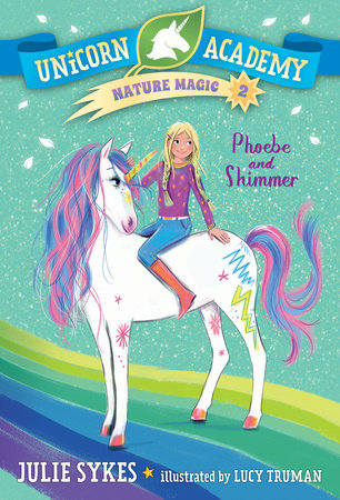 Unicorn Academy Nature Magic #2: Phoebe and Shimmer by Julie Sykes
