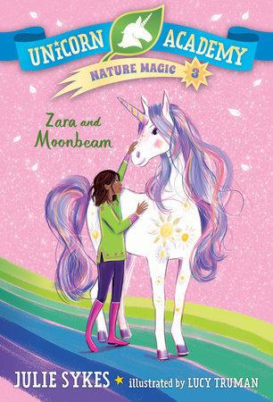 Unicorn Academy Nature Magic #3: Zara and Moonbeam by Julie Sykes