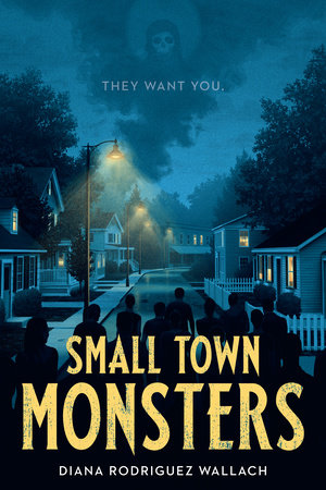 Small Town Monsters by Diana Rodriguez Wallach
