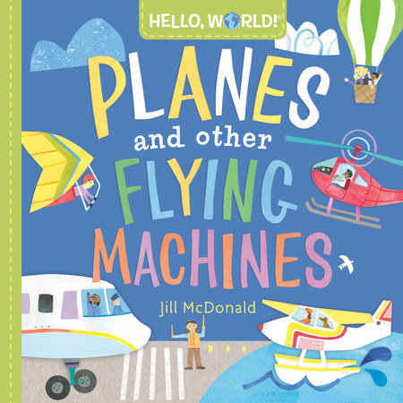 Hello, World! Planes and Other Flying Machines by Jill McDonald