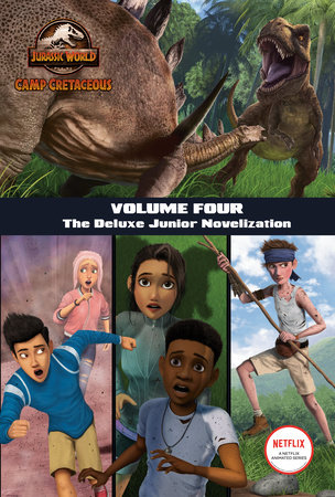 Camp Cretaceous, Volume Four: The Deluxe Junior Novelization (Jurassic World:  Camp Cretaceous) by Steve Behling