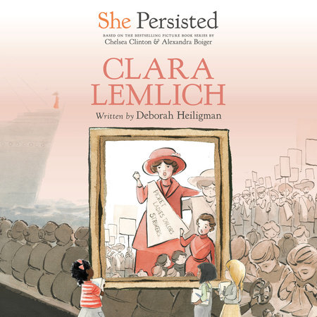 She Persisted: Clara Lemlich by Deborah Heiligman and Chelsea Clinton