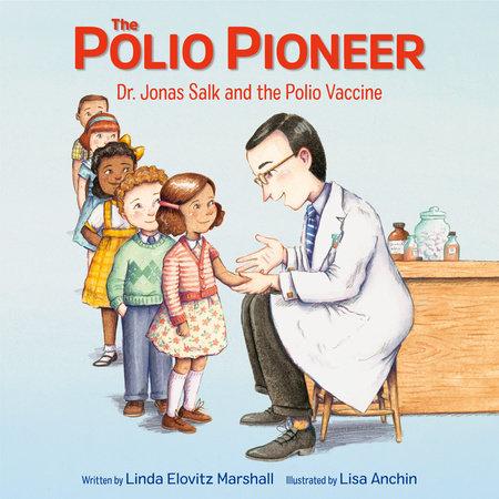 The Polio Pioneer by Linda Elovitz Marshall