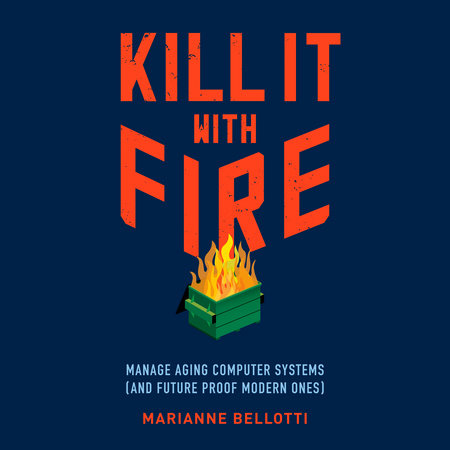 Kill It with Fire by Marianne Bellotti