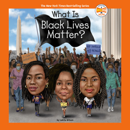 What Is Black Lives Matter? by Lakita Wilson and Who HQ