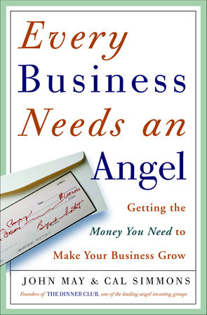 Every Business Needs an Angel by John May and Cal Simons