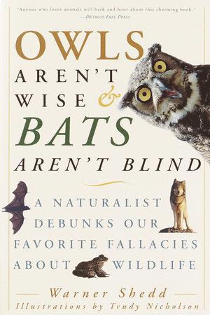 Owls Aren't Wise & Bats Aren't Blind by Warner Shedd