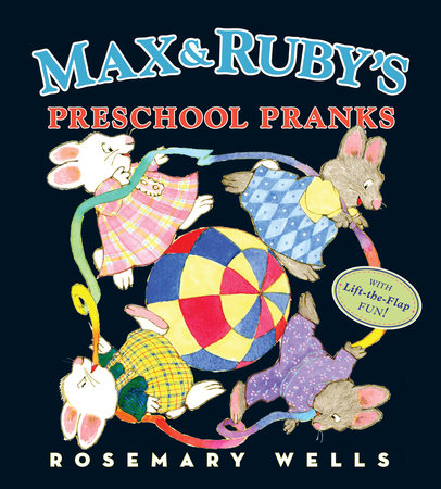 Max and Ruby's Preschool Pranks by Rosemary Wells