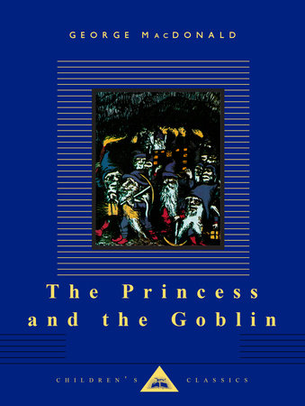 The Princess and the Goblin by George MacDonald | PenguinRandomHouse com:  Books
