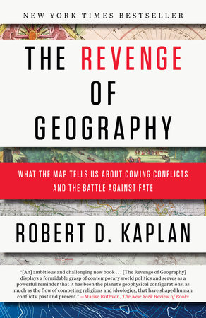 The Revenge of Geography by Robert D  Kaplan