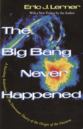 The Big Bang Never Happened by Eric Lerner