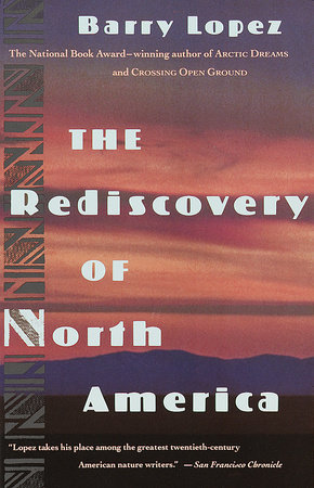 The Rediscovery of North America by Barry Lopez