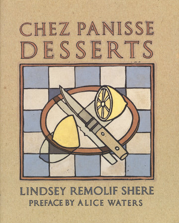 Chez Panisse Desserts by Lindsey R. Shere