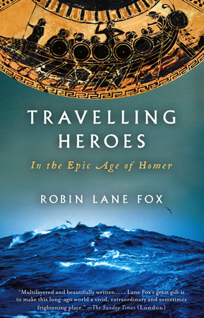 Travelling Heroes by Robin Lane Fox