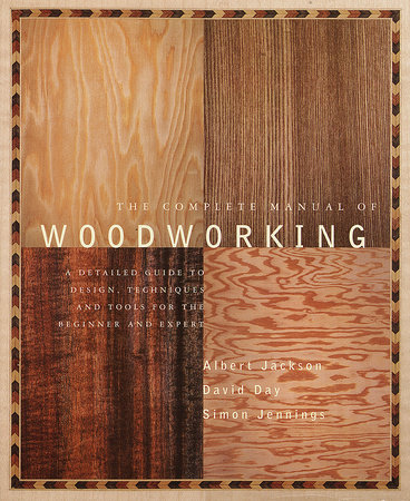 The Complete Manual of Woodworking by Albert Jackson and David Day
