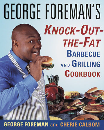 George Foreman's Knock-Out-the-Fat Barbecue and Grilling Cookbook by George Foreman and Cherie Calbom, M.S., C.N.