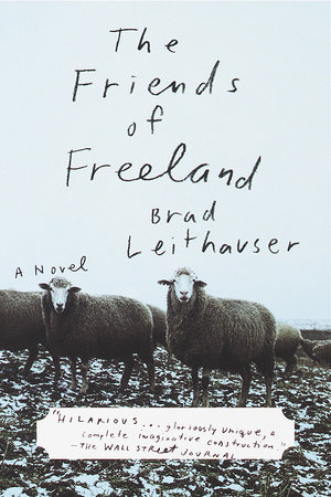 The Friends of Freeland by Brad Leithauser
