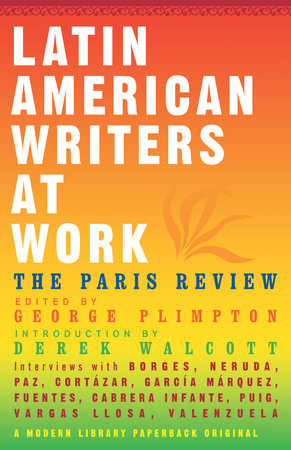Latin American Writers at Work by Paris Review