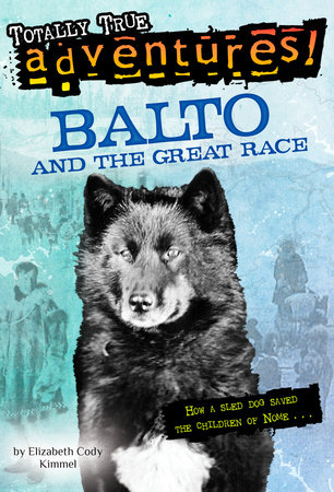 Balto and the Great Race (Totally True Adventures) by Elizabeth Cody Kimmel; illustrated by Nora Koerber