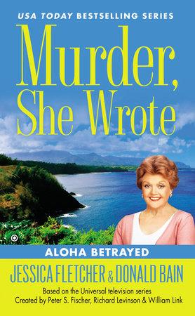 Murder, She Wrote: Aloha Betrayed by Jessica Fletcher and Donald Bain
