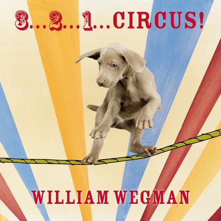 3-2-1 Circus! by William Wegman