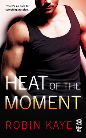 Heat of the Moment by Robin Kaye