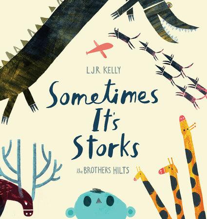 Sometimes It's Storks by L.J.R. Kelly