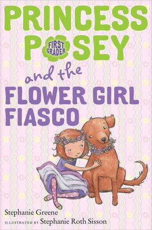 Princess Posey and the Flower Girl Fiasco by Stephanie Greene