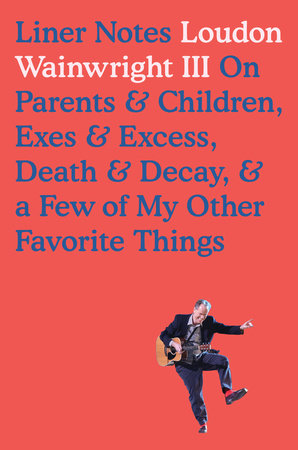 Liner Notes by Loudon Wainwright, III